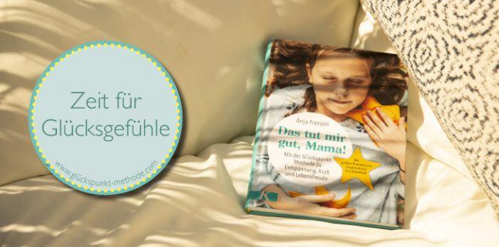 Endlich für die Familie: Entspannung, Kraft und Lebensfreude mit der Glückspunkt-Methode